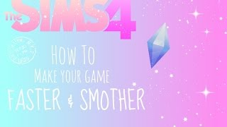 Sims 4// How to : Make the game faster (re-make)