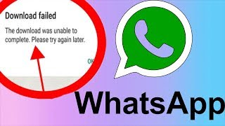 The Download Was Unable To Complete Please Try Again Later Whatsapp Error