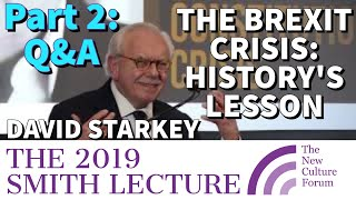 "DR. DAVID STARKEY: PART TWO: Q&A. NCF SMITH LECTURE 2019 - ""Brexit & Our Constitutional Crisis"""