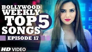 Bollywood Weekly Top 5 Songs | Episode 17 | Hindi Songs 2016