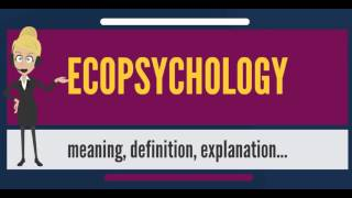 What is ECOPSYCHOLOGY? What does ECOPSYCHOLOGY mean? ECOPSYCHOLOGY meaning & explanation