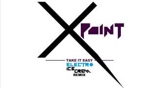 Xpoint - Take It Easy (Electro Ice Cream Take It Down Mix) Thumbnail