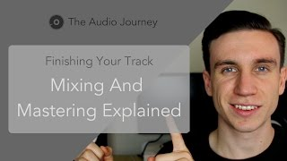 Mixing and Mastering Explained - Finishing Your Track (7/7)