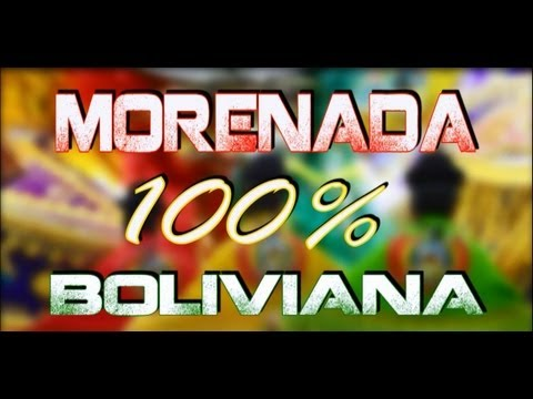 FOLKLORE BOLIVIANO - LA MORENADA 100% BOLIVIANA