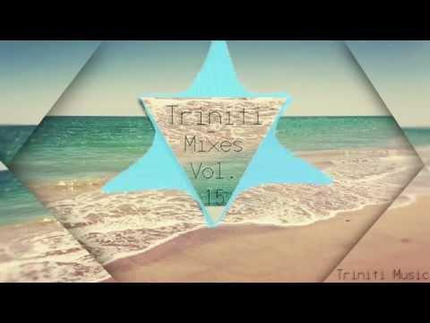 Triniti - A Beautiful 1 Hr Chill Summer Mix Vol. 15