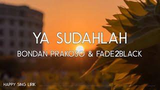 Bondan Prakoso, Fade2Black - Ya Sudahlah (Lirik)