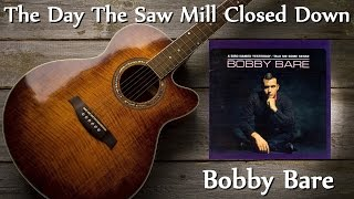 Watch Bobby Bare Day The Saw Mill Closed Down video