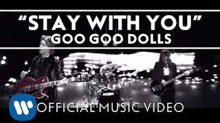 "Goo Goo Dolls - ""Stay With You"" [Official Video]"