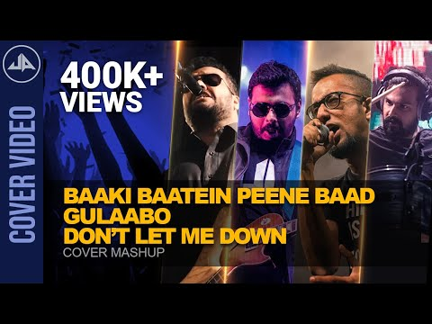 Underground Authority - Baaki Baatein Peene Baad/ Gulaabo/ Don't Let Me Down Cover Mashup
