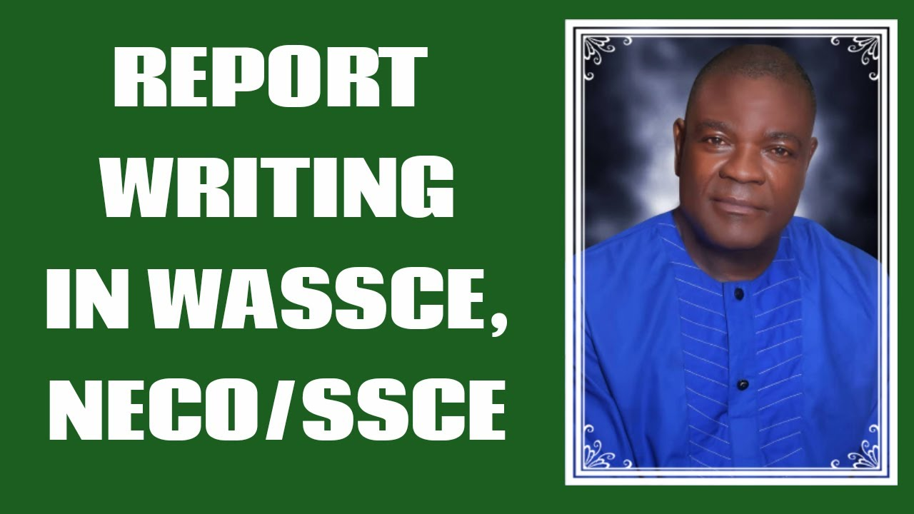 REPORT WRITING IN WASSCE, NECO/SSCE - YouTube