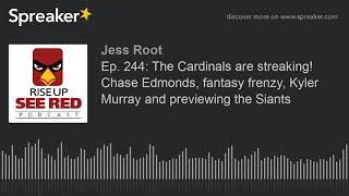 Ep. 244: The Cardinals are streaking! Chase Edmonds, fantasy frenzy, Kyler Murray and previewing the