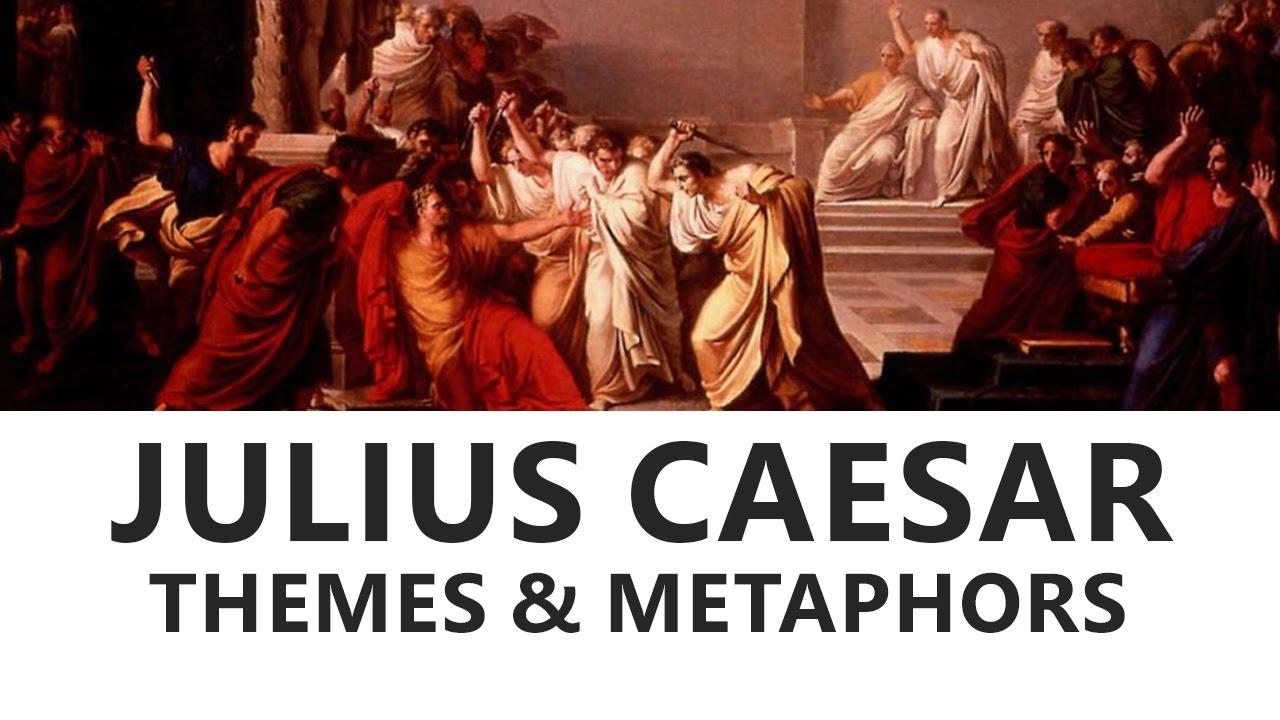 Julius Caesar By William Shakespeare Themes And Metaphors English