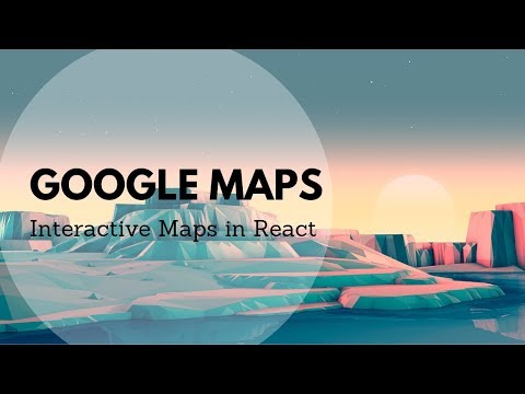Google Maps In React - Building Interactive Maps