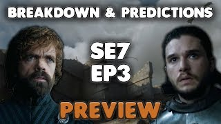 Game of Thrones Season 7 Episode 3 Preview | Breakdown and Prediction | Huge Plot Reveals | More War