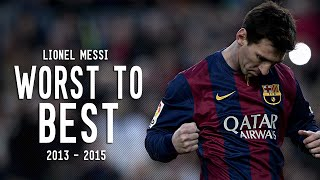 Lionel Messi - Worst to Best | 2013 - 2015 HD(This video compare between Messi of 2014 and Messi of 2015. Hope you enjoy .. :) ▷ SUBSCRIBE FOR MORE VIDEOS :D FaceBook Page ..., 2015-07-01T18:17:00.000Z)