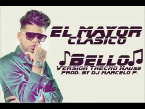 El Mayor Clasico - Bello (Version Thecno Hause) By Dj Marcelo P. Videos De Viajes