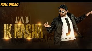 New Punjabi Songs | Ik Nasha | Official Video [Hd] | Jayvon | Latest Punjabi Songs 2016