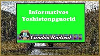 Cambio Radical | Informativos Yoshistonpguorld