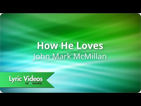 John Mark McMillan - How He Loves - Lyric Video