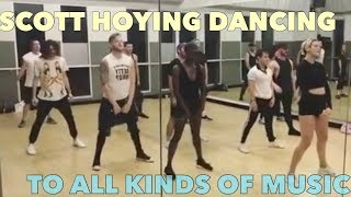 SCOTT HOYING DANCING TO EVERY TYPE OF MUSIC