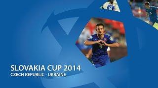 Slovakia Cup 2014: Czech republic - Ukraine