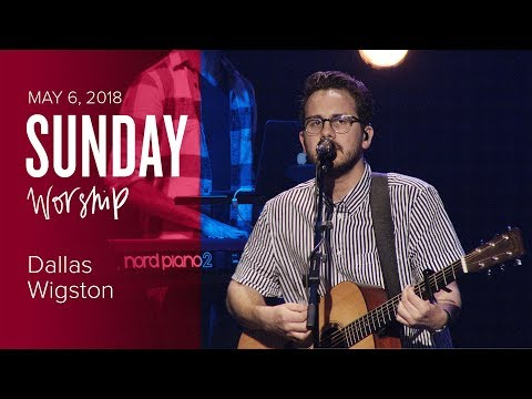 Worship with Dallas Wigston (Sunday, 6 May 2018)