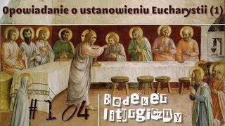 Bedeker liturgiczny (104) - Opowiadanie o ustanowieniu Eucharystii (1)