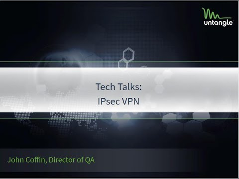 Tech Talks: IPsec VPN