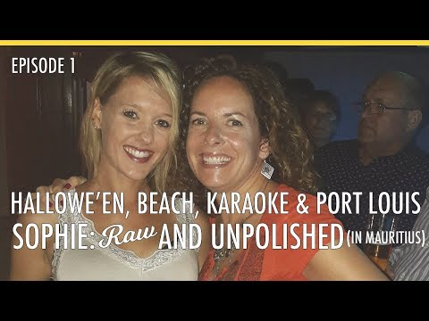 Sophie: Raw & Unpolished - Hallowe'en, beach, karaoke & Port Louis (Mauritius) l Episode 1