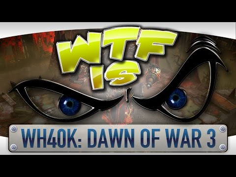 WTF Is... - WH40K: Dawn of War 3 ?