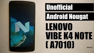 UNOFFICIAL Android nougat 7.1.x for Lenovo K4 note/A7010/Vibe X3 lite