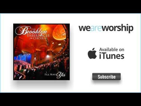 The Brooklyn Tabernacle - I'll Say Yes