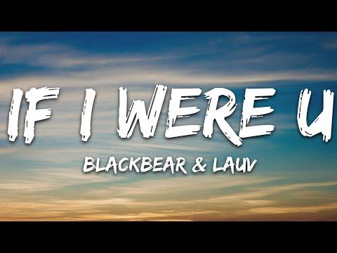Blackbear - If I Were U Ft Lauv