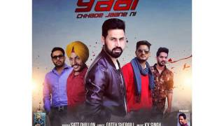 Yaar Chhade Jaane Ni Satt Dhillon(Full Song), New Punjabi Song 2016