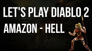 Let's Play Diablo 2 - Amazon HELL Difficulty