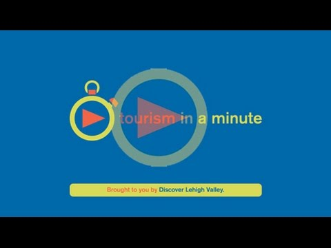 Tourism in a Minute : Lehigh Valley Facts and Figures