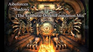 Aiboforcen - Shadows (The Synthetic Dream Foundation mix)