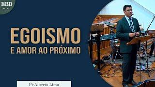 Egoismo e amor ao próximo   Pr Alberto Lima