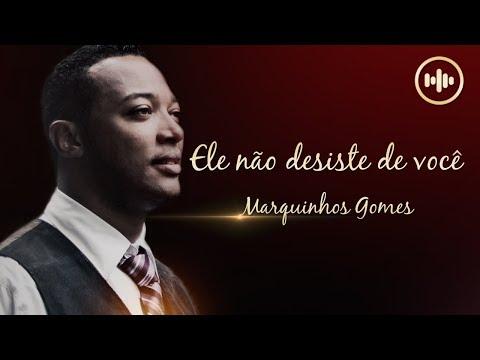 Marquinhos Gomes - Ele não desiste de você (ComLetra) | Gospel Hits