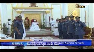 Benin Monarch urges Heads of Security Agencies to tackle security challenges in Edo