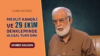 Cuma Hutbesi; Mevlid Kandili ve 29 Ekim Denkleminde Ulusal Türk Dini - Ahmed KALKAN