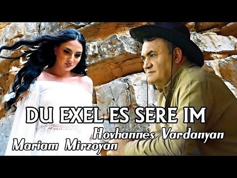 Hovhannes Vardanyan ft. Mariam Mirzoyan - Du Exel es Sere Im (2021)