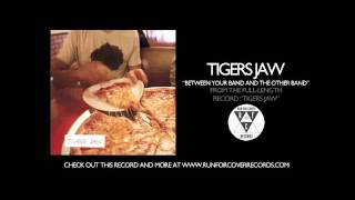 Tigers Jaw - Between Your Band and the Other Band
