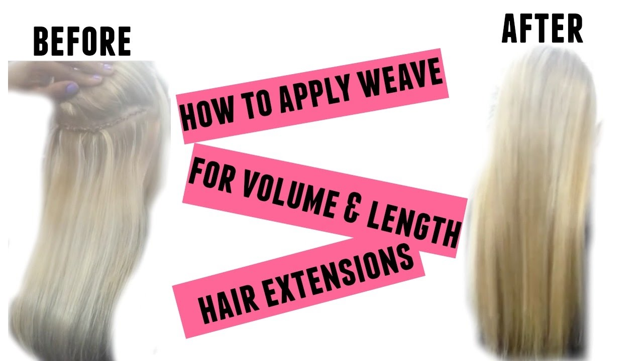 How To Apply Weave Hair Extensions For Length And Volume Youtube