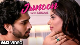 "Official Music : ""Junoon"" Kunaal Feat. Aditya Rao, Mokshita Raghav New Song 2018"