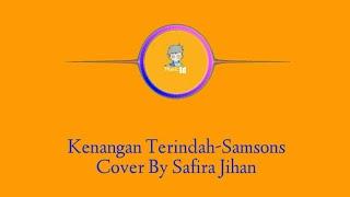 Lirik Kenangan Terindah-Samsons | Cover By Safira Jihan