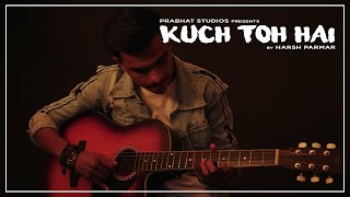 Kuch To Hai Cover | Do Lafzon Ki Kahani | Harsh Parmar | Prabhat Studios