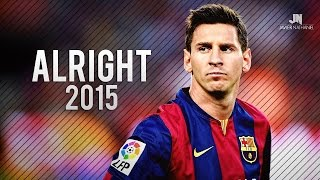 Lionel Messi ● Alright ● Goals & Skills 2015 HD