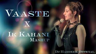 VAASTE REMIX   Ik Kahani   MASHUP   DJ HARDEEK   Tik Tok 2019   Vfx Video