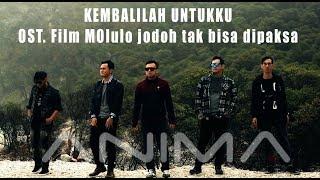 Video ANIMA - Kembalilah Untukku (OST. Film Molulo Jodoh tak bisa dipaksa) Official Video Music download MP3, 3GP, MP4, WEBM, AVI, FLV Juni 2018